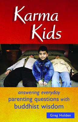 Karma Kids: Answering Everyday Parenting Questions with Buddhist Wisdom - Holden, Greg