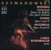 Karol Szymanowski: Masques; Etudes; Mazurkas - Carol Rosenberger (piano)