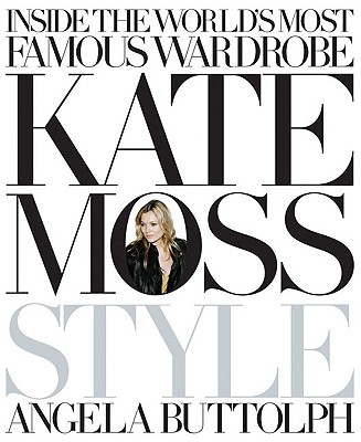 Kate Moss: Style - Buttolph, Angela