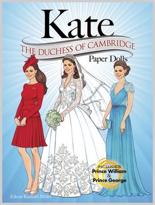 Kate: The Duchess of Cambridge Paper Dolls - Miller, Eileen Rudisill