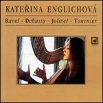 Katerina Englichová Plays Ravel, Debussy, Jolivet, Tournier