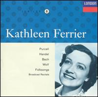 Kathleen Ferrier sings Purcell, Handel, Bach, Wolf, Folksongs (Broadcast Recitals) - Frederick Stone (piano); John Newmark (piano); Kathleen Ferrier (contralto); Millicent Silver (harpsichord);...