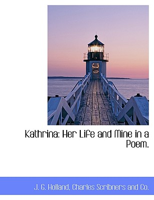 Kathrina: Her Life and Mine in a Poem. - Holland, Josiah Gilbert, and Charles Scribners and Co, Scribners And Co (Creator)