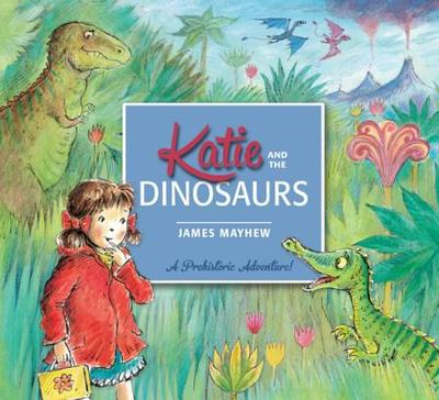Katie and the Dinosaurs - Mayhew, James