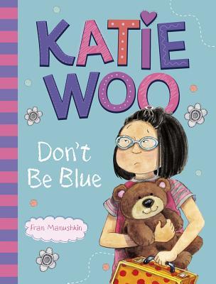 Katie Woo, Don't Be Blue - Manushkin, Fran