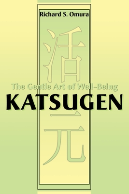 Katsugen: The Gentle Art of Well-Being - Omura, Richard S