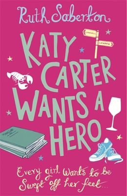 Katy Carter Wants a Hero - Saberton, Ruth
