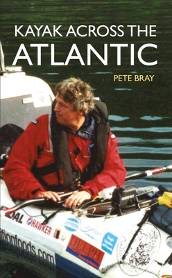 Kayak Across the Atlantic - Bray, Pete