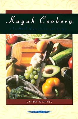 Kayak Cookery: A Handbook of Provisions and Recipes - Daniel, Linda