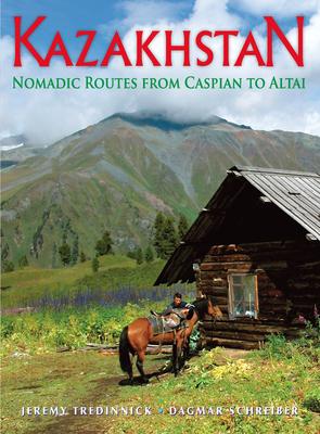 Kazakhstan: Nomadic Routes from Caspian to Altai - Schreiber, Dagmar, and Tredinnick, Jeremy