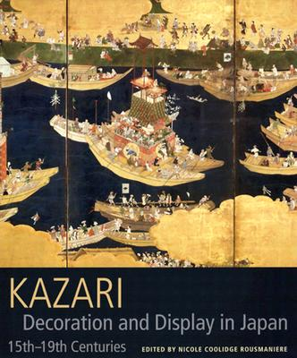 Kazari: Decoration and Display in Japan 15th-19th Centuries - Rousmaniere, Nicole Coolidge