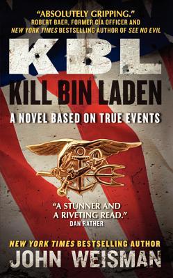 Kbl: Kill Bin Laden: A Novel Based on True Events - Weisman, John