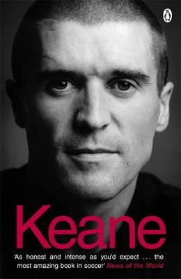Keane: The Autobiography - Keane, Roy, and Dunphy, Eamon