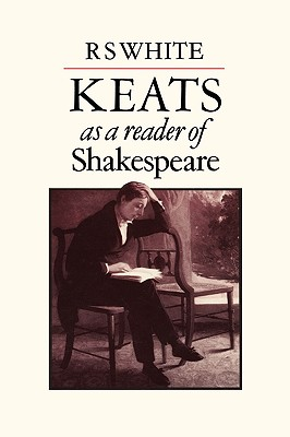 Keats as a Reader of Shakespeare - White, R S