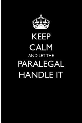 Keep Calm and Let the Paralegal Handle It: Blank Lined Journal - Journals, Passion Imagination