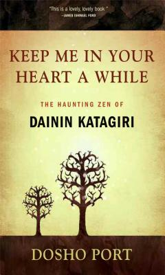 Keep Me in Your Heart a While: The Haunting Zen of Dainin Katagiri - Port, Dosho