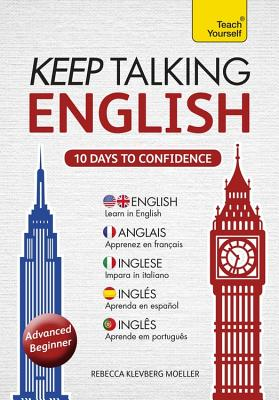 Keep Talking English Audio Course - Ten Days to Confidence: (Audio Pack) Advanced Beginner's Guide to Speaking and Understanding with Confidence - Moeller, Rebecca, and Various (Read by)