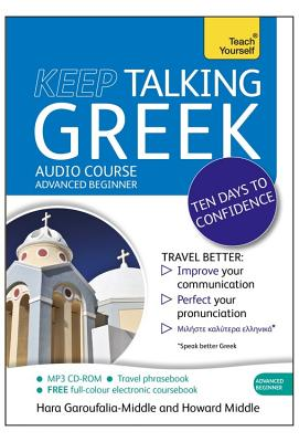 Keep Talking Greek Audio Course - Ten Days to Confidence: (Audio Pack) Advanced Beginner's Guide to Speaking and Understanding with Confidence - Middle, Howard, and Middle, Hara Garoufalia