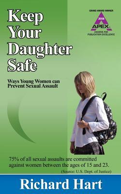 Keep Your Daughter Safe: Ways Young Women Can Prevent Sexual Assault - Hart, Richard, Professor