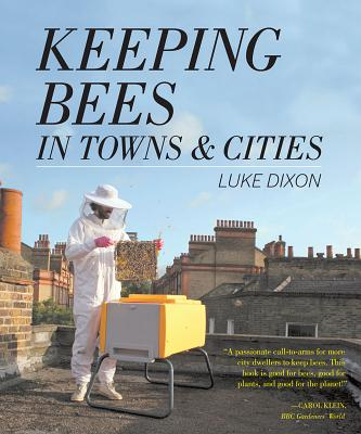 Keeping Bees in Towns & Cities - Dixon, Luke
