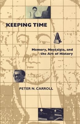 Keeping Time: Memory, Nostalgia, and the Art of History - Carroll, Peter N