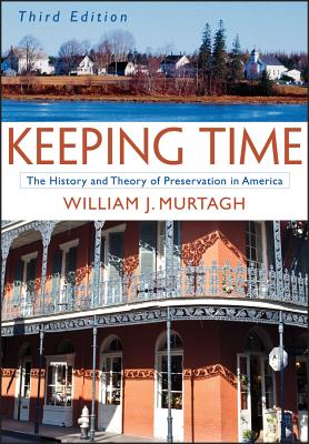 Keeping Time: The History and Theory of Preservation in America - Murtagh, William J