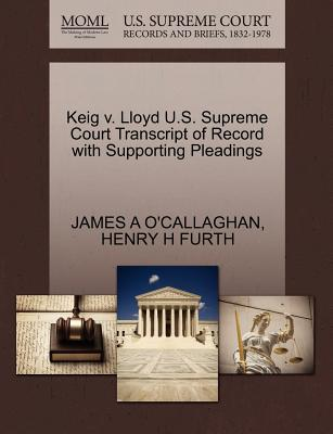Keig V. Lloyd U.S. Supreme Court Transcript of Record with Supporting Pleadings - O'Callaghan, James A, and Furth, Henry H