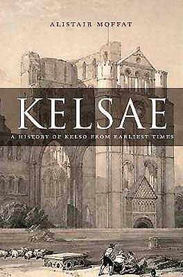 Kelsae: A History of Kelso from Earliest Times - Moffat, Alistair