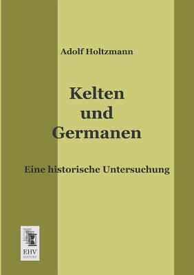 Kelten Und Germanen - Holtzmann, Adolf