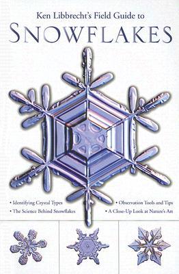 Ken Libbrecht's Field Guide to Snowflakes - Libbrecht, Kenneth