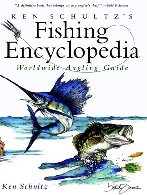Ken Schultz's Fishing Encyclopedia: Worldwide Angling Guide - Schultz, Ken