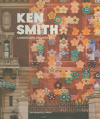 Ken Smith: Landscape Architect - Smith, Ken, and Beardsley, John (Introduction by)