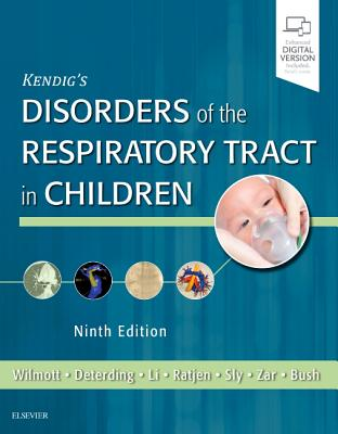 Kendig's Disorders of the Respiratory Tract in Children - Wilmott, Robert W, MD, Frcp, and Bush, Andrew, Mr., Ma, MD, Frcp, and Deterding, Robin R, MD