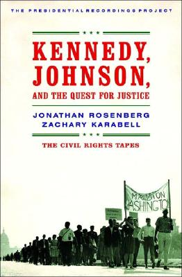 Kennedy, Johnson, and the Quest for Justice: The Civil Rights Tapes - Rosenberg, Jonathan, and Karabell, Zachary, Ph.D.