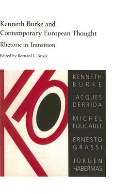 Kenneth Burke and Contemporary European Thought: Rhetoric in Transition - Brock, Bernard L (Contributions by), and Chesebro, James W, PhD (Contributions by), and Blair, Carole (Contributions by)