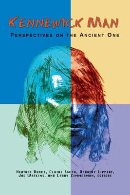 Kennewick Man: Perspectives on the Ancient One - Burke, Heather (Editor), and Smith, Claire (Editor), and Lippert, Dorothy (Editor)