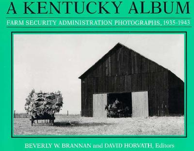Kentucky Album - Brannan, Beverly W (Editor), and Horvath, David (Editor), and Miller, Jim Wayne (Introduction by)