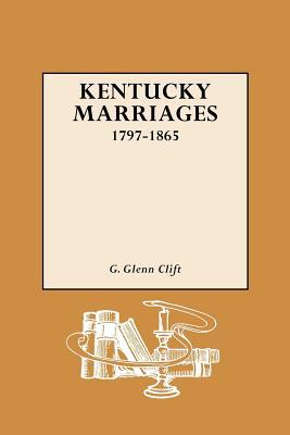 Kentucky Marriages, 1797-1865 - Clift, G Glenn