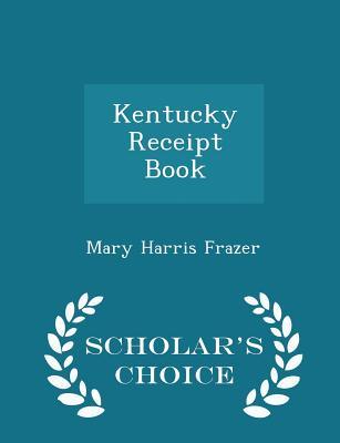 Kentucky Receipt Book - Scholar's Choice Edition - Frazer, Mary Harris