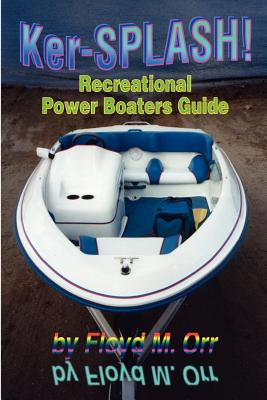 Ker-SPLASH!: Recreational Power Boaters Guide - Orr, Floyd M