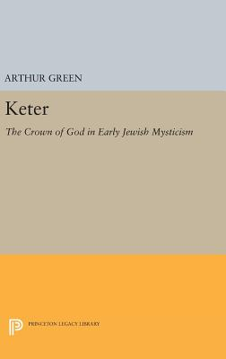 Keter: The Crown of God in Early Jewish Mysticism - Green, Arthur