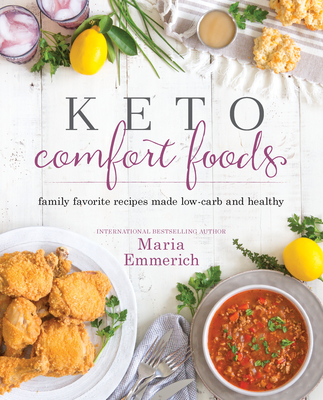 Keto Comfort Foods: Family Favorite Recipes Made Low-Carb and Healthy - Emmerich, Maria
