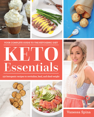 Keto Essentials: 150 Ketogenic Recipes to Revitalize, Heal, and Shed Weight - Spina, Vanessa