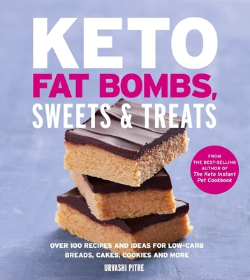 Keto Fat Bombs, Sweets & Treats: Over 100 Recipes and Ideas for Low-Carb Breads, Cakes, Cookies and More - Pitre, Urvashi