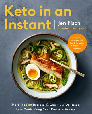 Keto in an Instant: More Than 80 Recipes for Quick & Delicious Keto Meals Using Your Pressure Cooker - Fisch, Jen