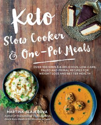 Keto Slow Cooker & One-Pot Meals: Over 100 Simple & Delicious Low-Carb, Paleo and Primal Recipes for Weight Loss and Better Health - Slajerova, Martina