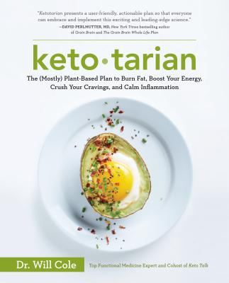 Ketotarian: The (Mostly) Plant-Based Plan to Burn Fat, Boost Your Energy, Crush Your Cravings, and Calm Inflammation: A Cookbook - Dr Cole, Will