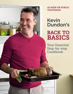 Kevin Dundon's Back to Basics: Your Essential Kitchen Bible - Dundon, Kevin