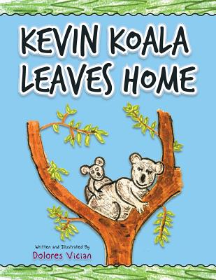 Kevin Koala Leaves Home - Vician, Dolores