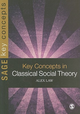 Key Concepts in Classical Social Theory - Law, Alex